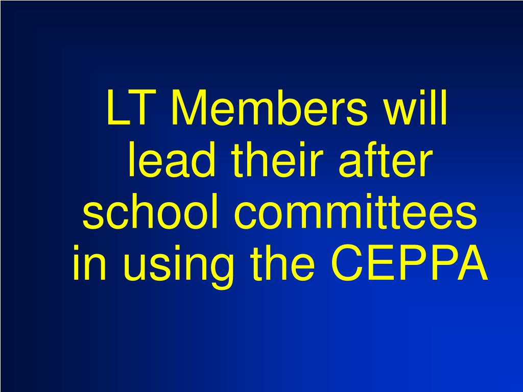 LT Members will lead their after school committees in using the CEPPA