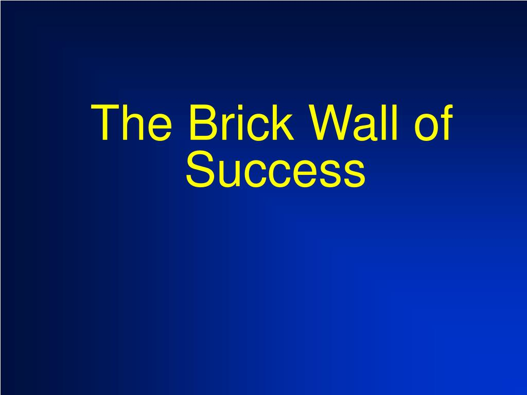 The Brick Wall of Success