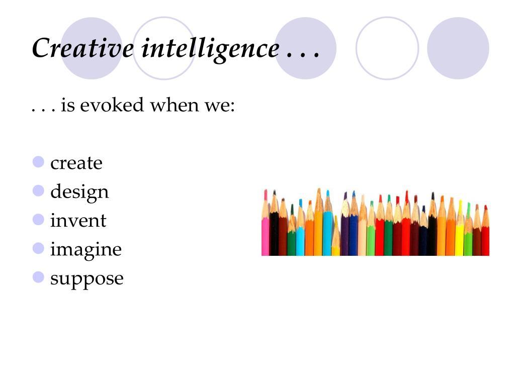 Creative intelligence . . .