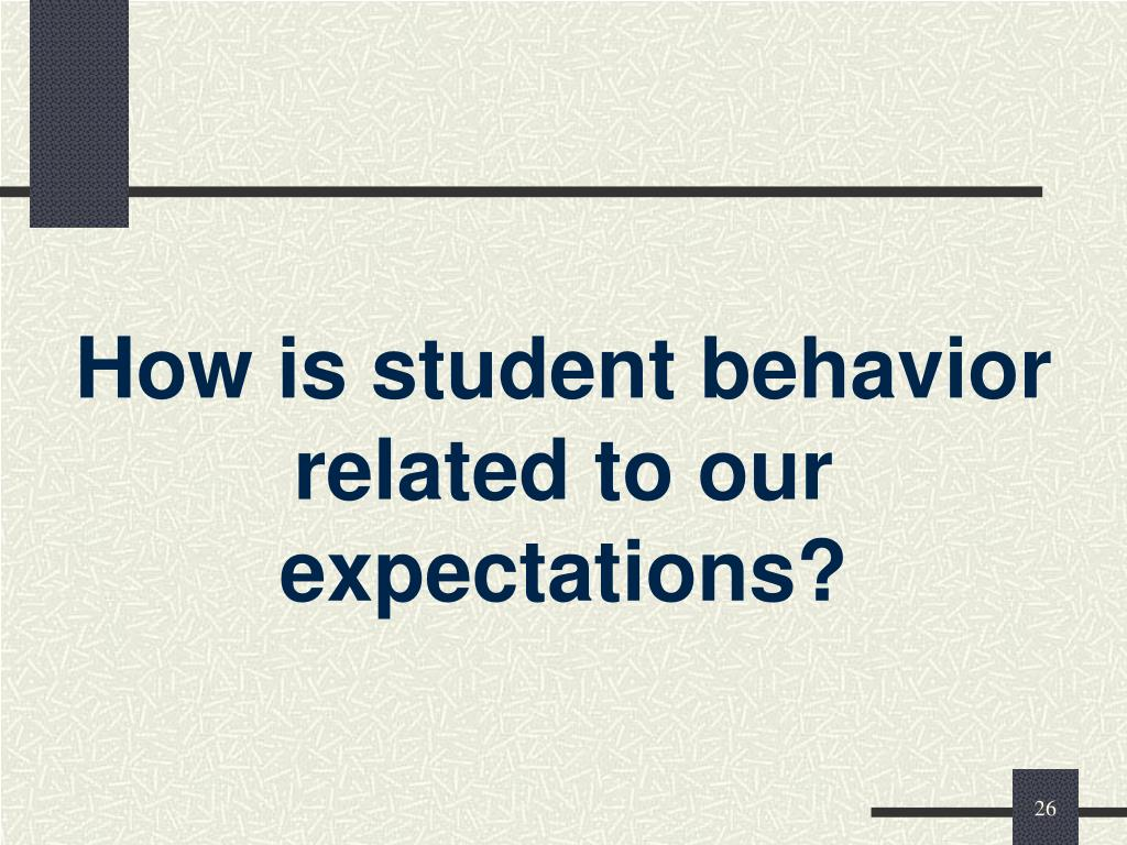 How is student behavior related to our expectations?