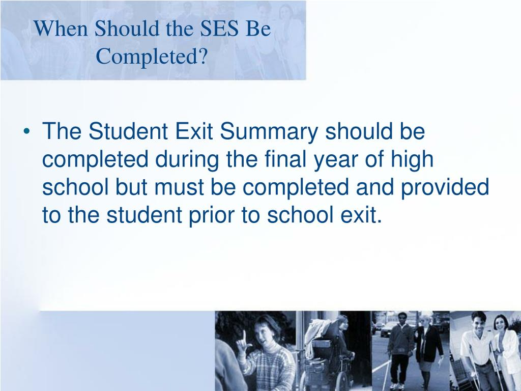 When Should the SES Be Completed?