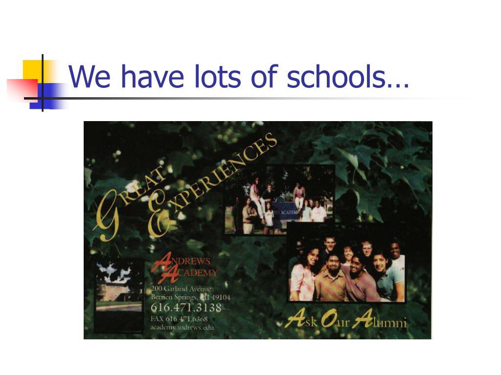 We have lots of schools…