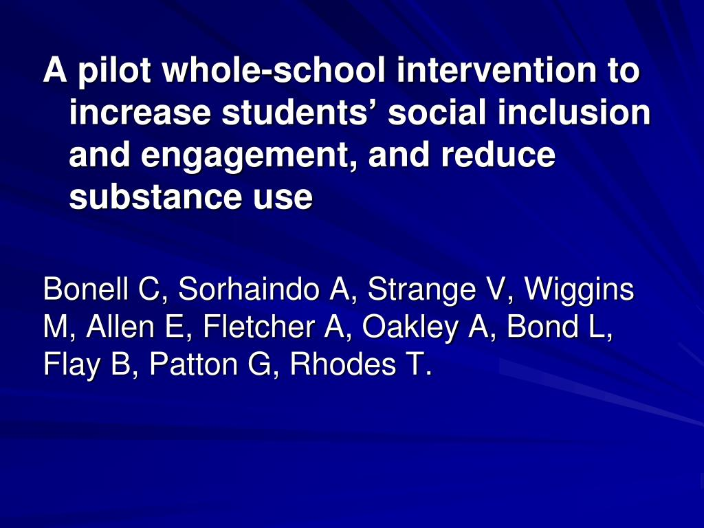 A pilot whole-school intervention to increase students' social inclusion and engagement, and reduce substance use