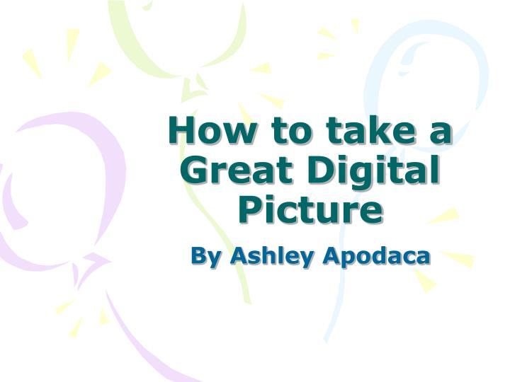How to take a great digital picture