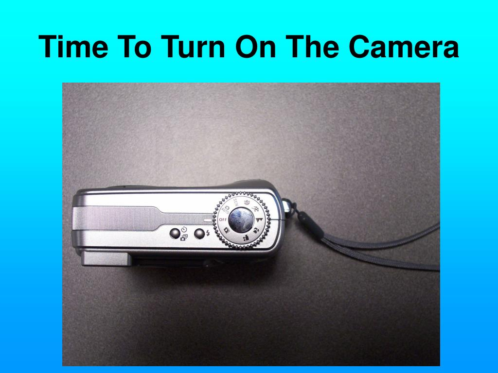 Time To Turn On The Camera