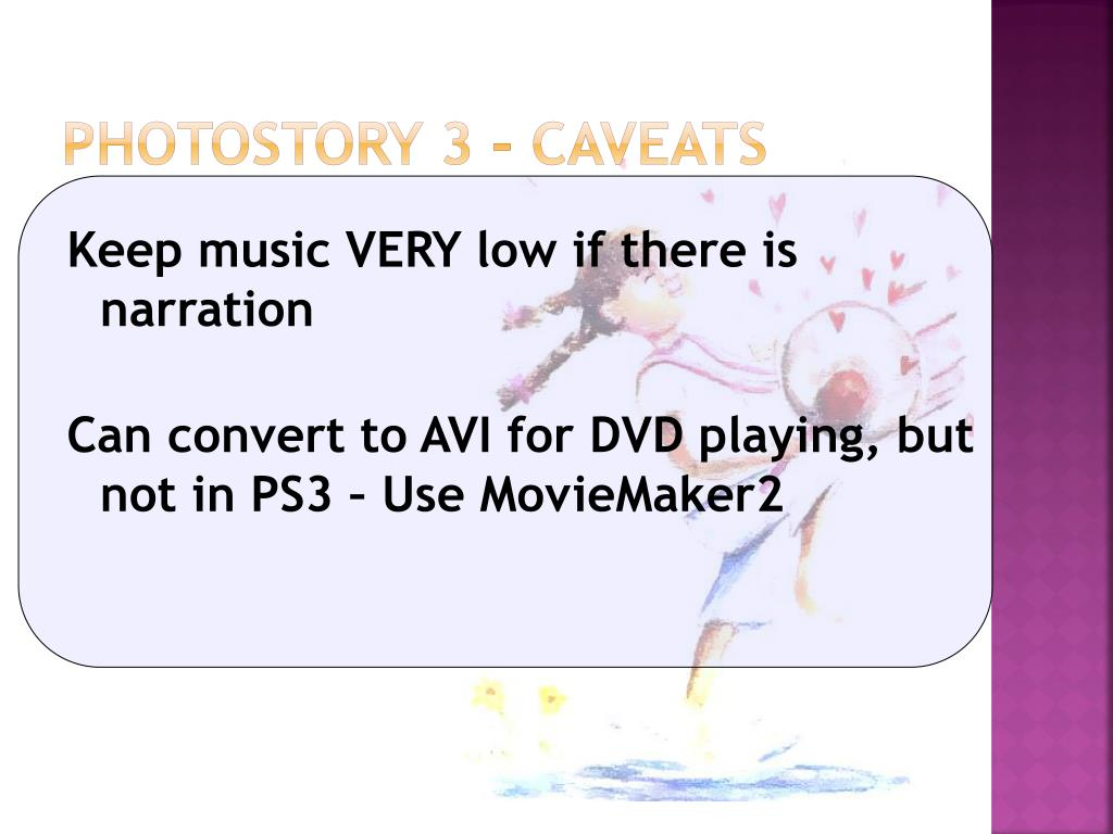 Photostory 3 – Caveats