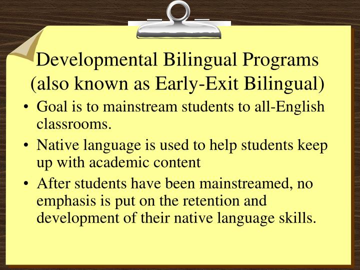 Developmental bilingual programs also known as early exit bilingual l.jpg