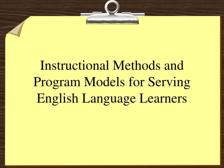 Instructional methods and program models for serving english language learners l.jpg
