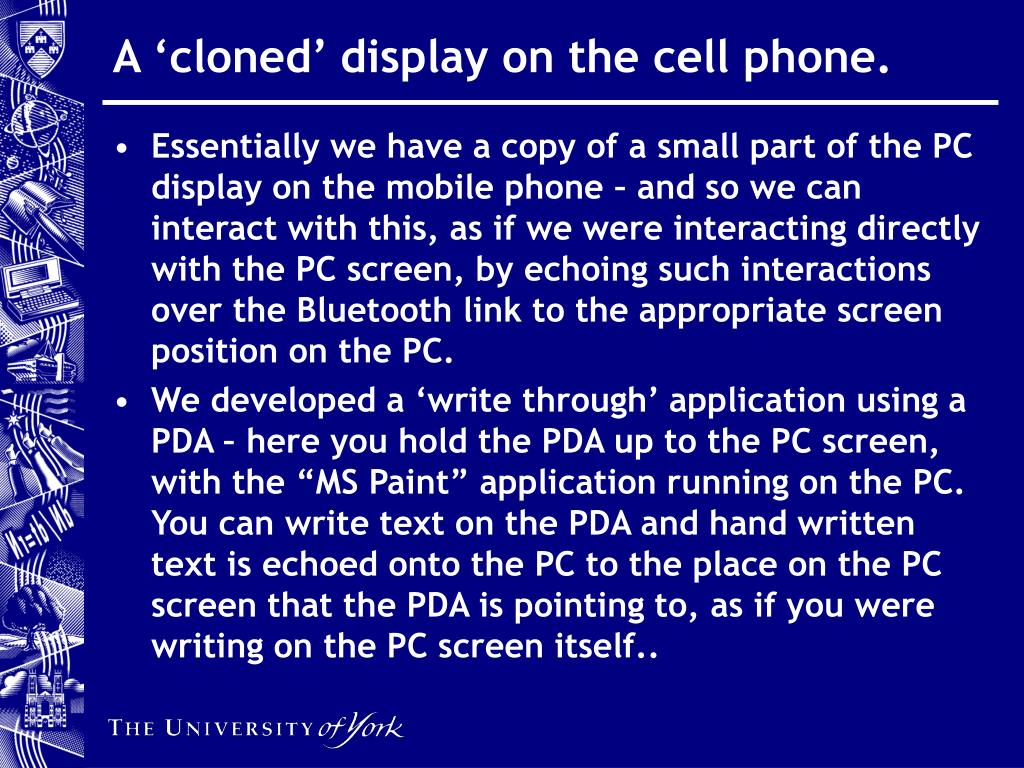 A 'cloned' display on the cell phone.