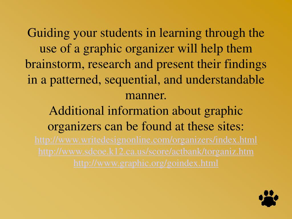 Guiding your students in learning through the use of a graphic organizer will help them brainstorm, research and present their findings in a patterned, sequential, and understandable manner.