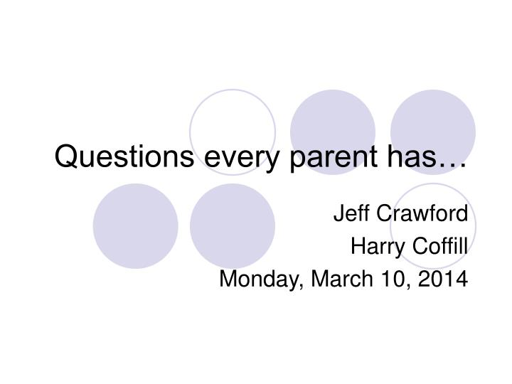 Questions every parent has