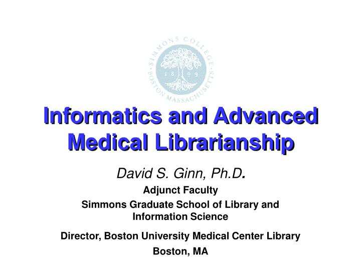 Informatics and advanced medical librarianship l.jpg