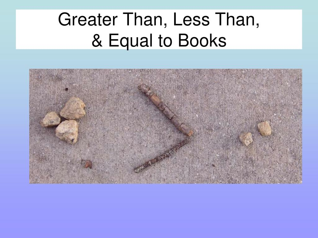Greater Than, Less Than,
