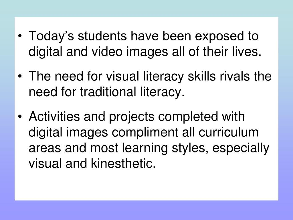 Today's students have been exposed to digital and video images all of their lives.