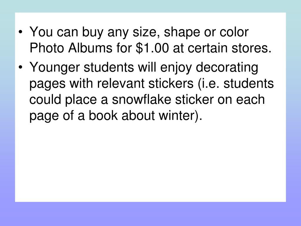 You can buy any size, shape or color Photo Albums for $1.00 at certain stores.