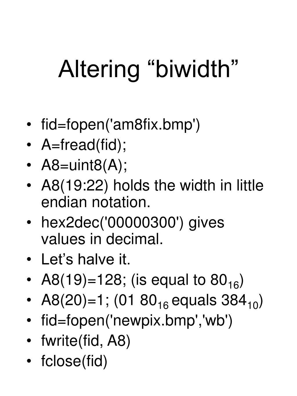 "Altering ""biwidth"""