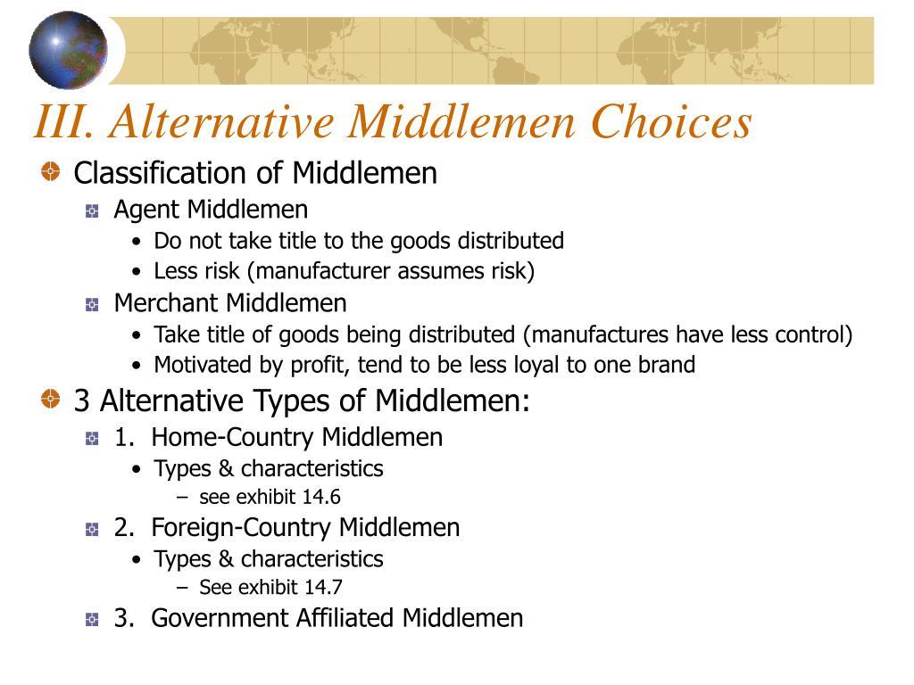 III. Alternative Middlemen Choices