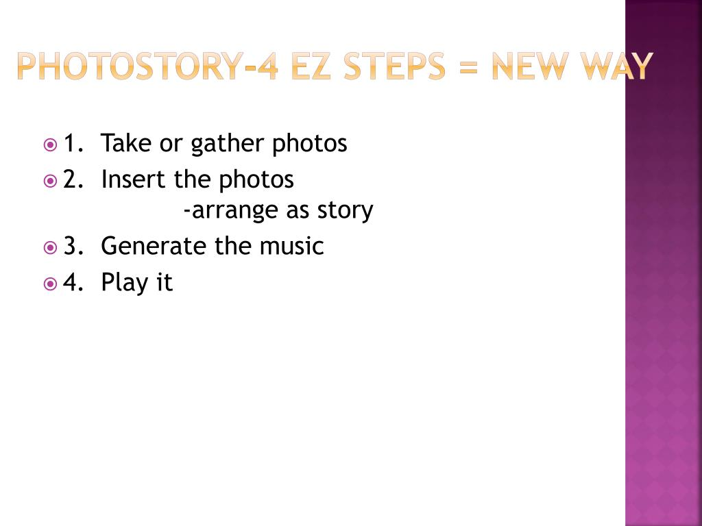PhotoStory-4 EZ Steps = New Way