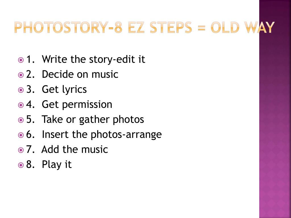 PhotoStory-8 EZ Steps = Old Way