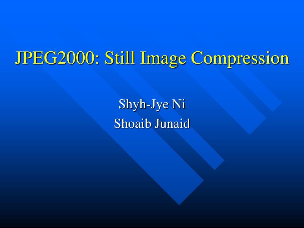 JPEG2000: Still Image Compression