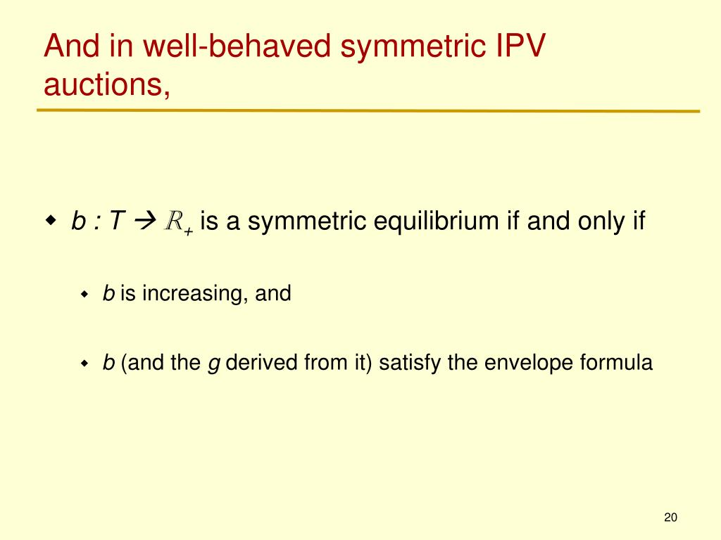 And in well-behaved symmetric IPV auctions,