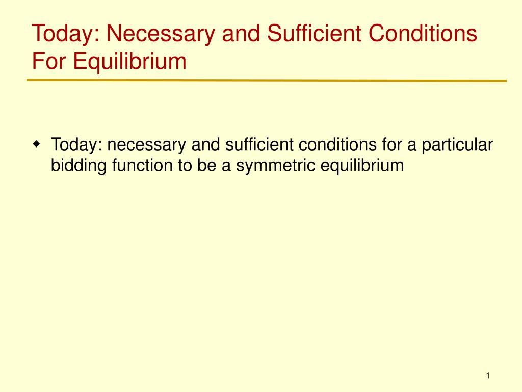 Today: Necessary and Sufficient Conditions For Equilibrium