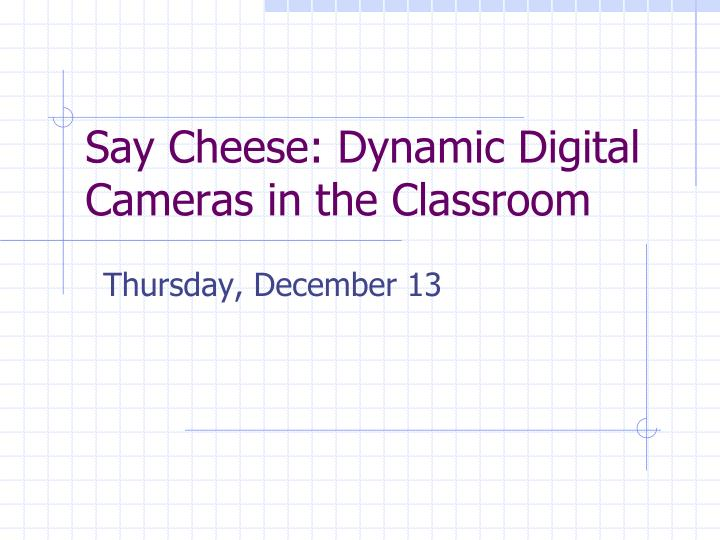 Say cheese dynamic digital cameras in the classroom