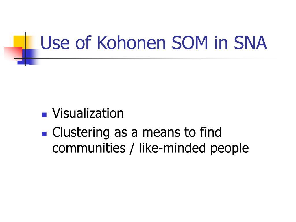 Use of Kohonen SOM in SNA