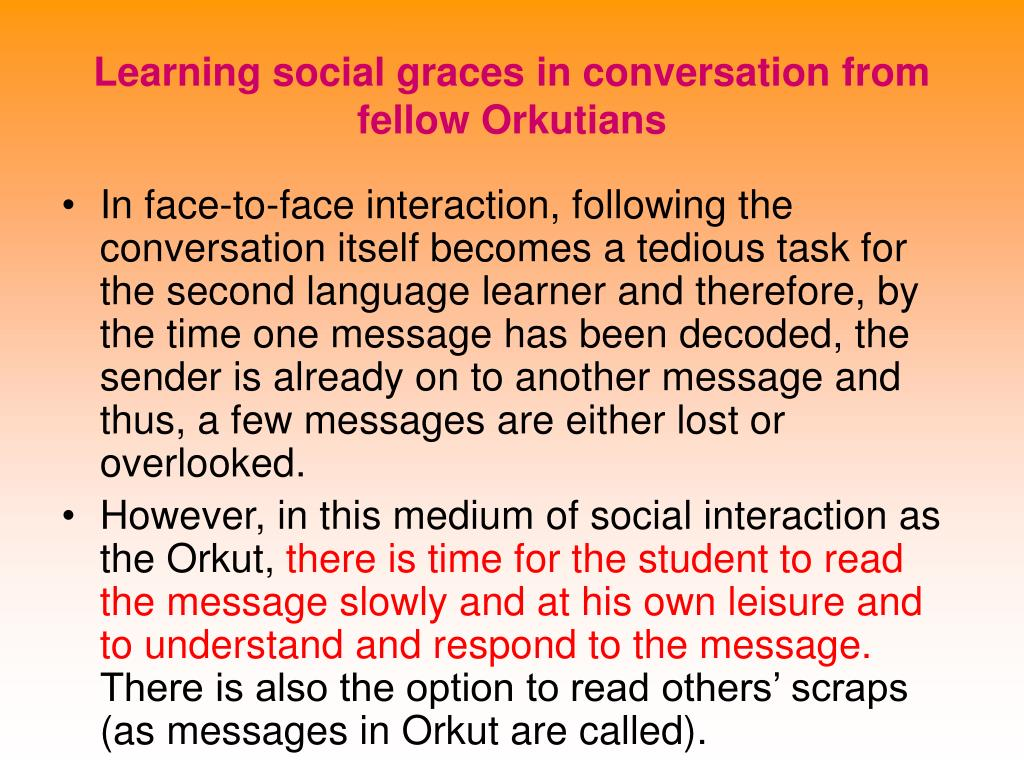 Learning social graces in conversation from fellow Orkutians