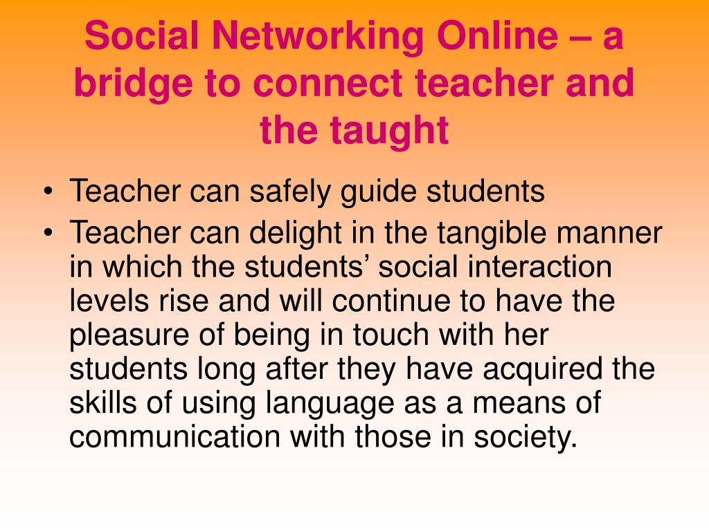 Social Networking Online – a bridge to connect teacher and the taught