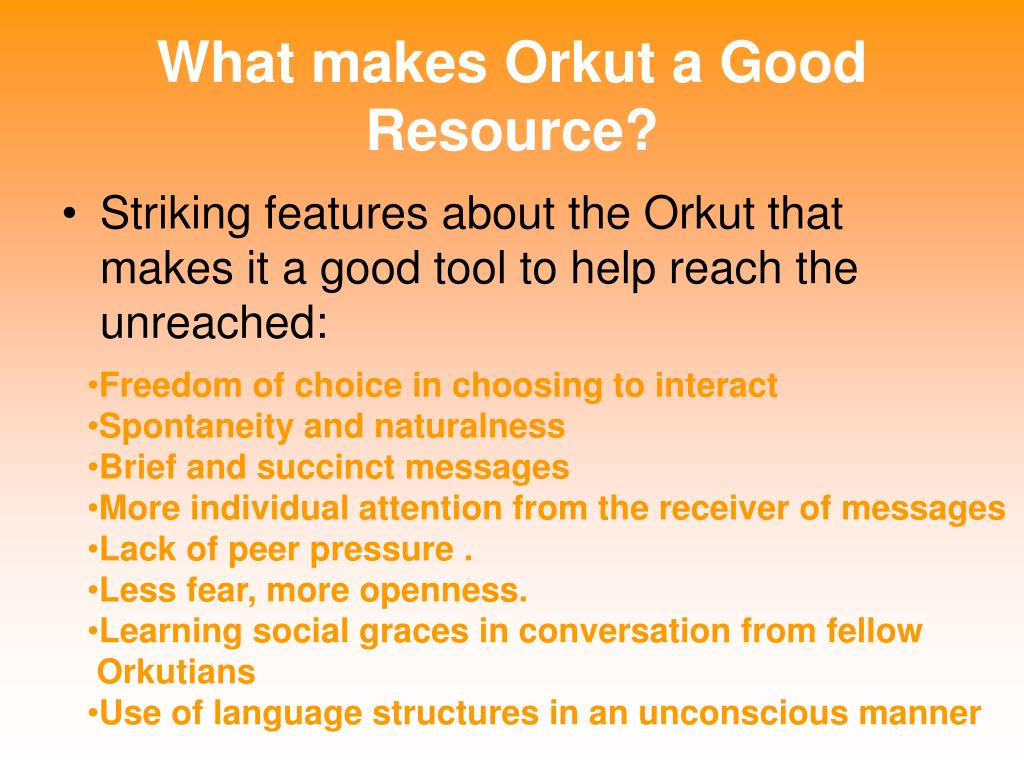 What makes Orkut a Good Resource?