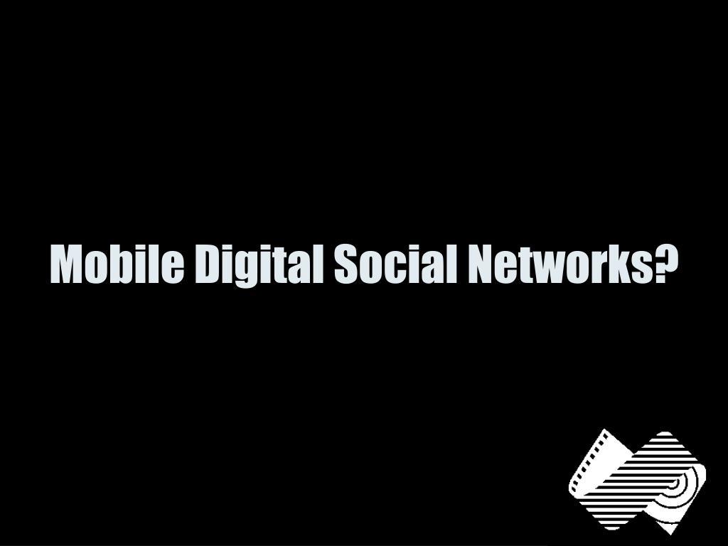 Mobile Digital Social Networks?