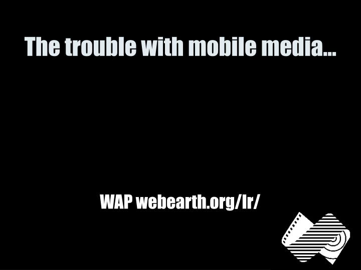 The trouble with mobile media