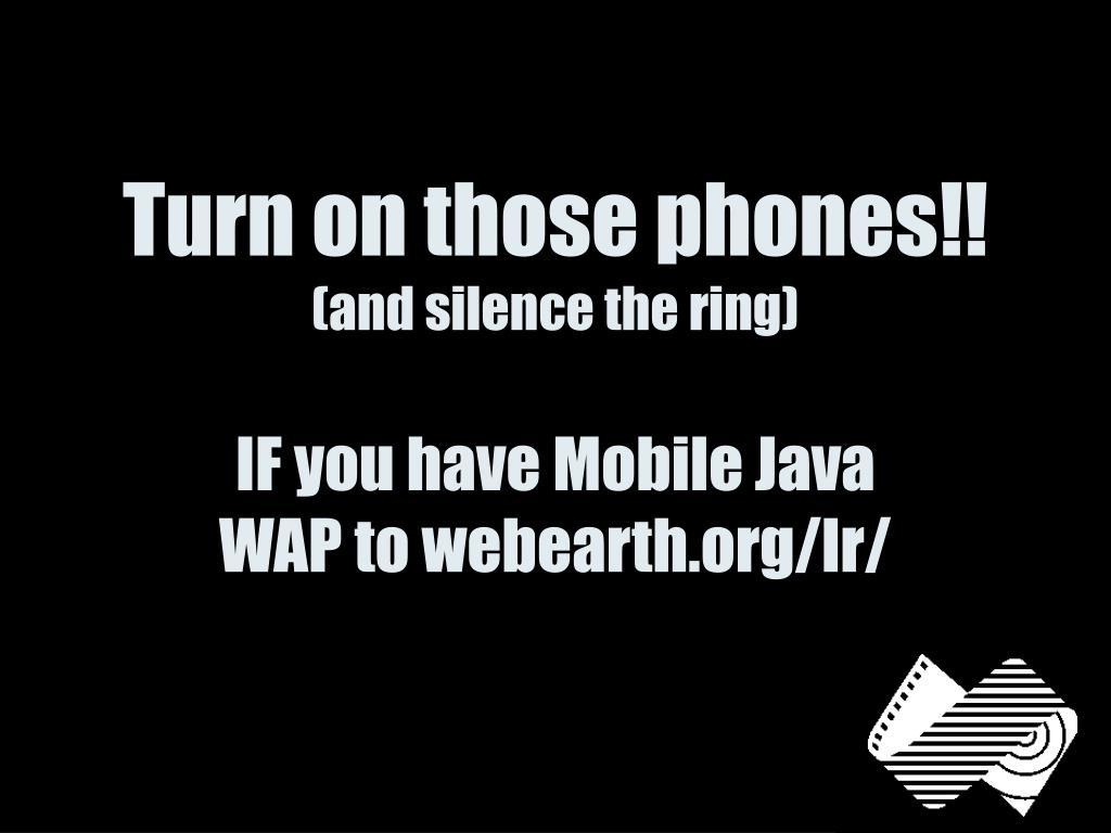 Turn on those phones!!