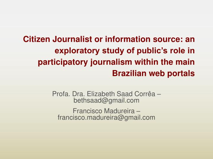 Citizen Journalist or information source: an exploratory study of public's role in participatory j...