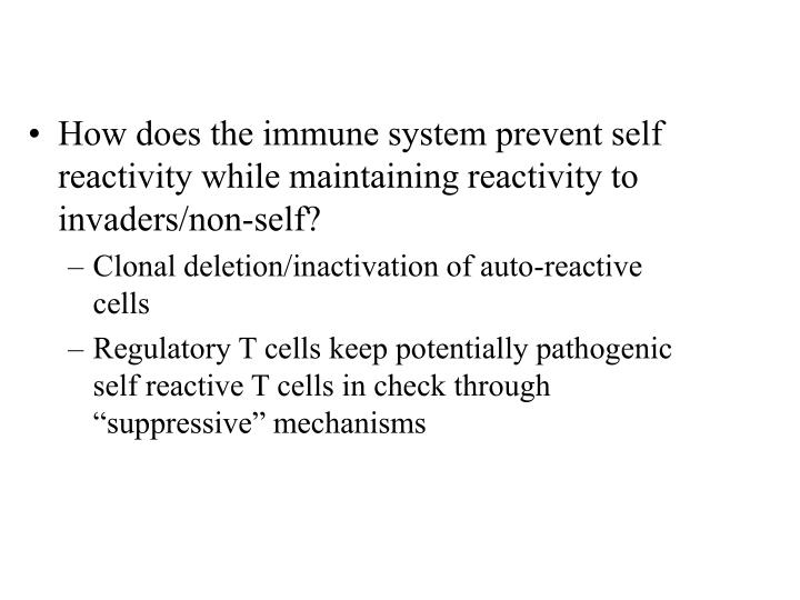 How does the immune system prevent self reactivity while maintaining reactivity to invaders/non-self...