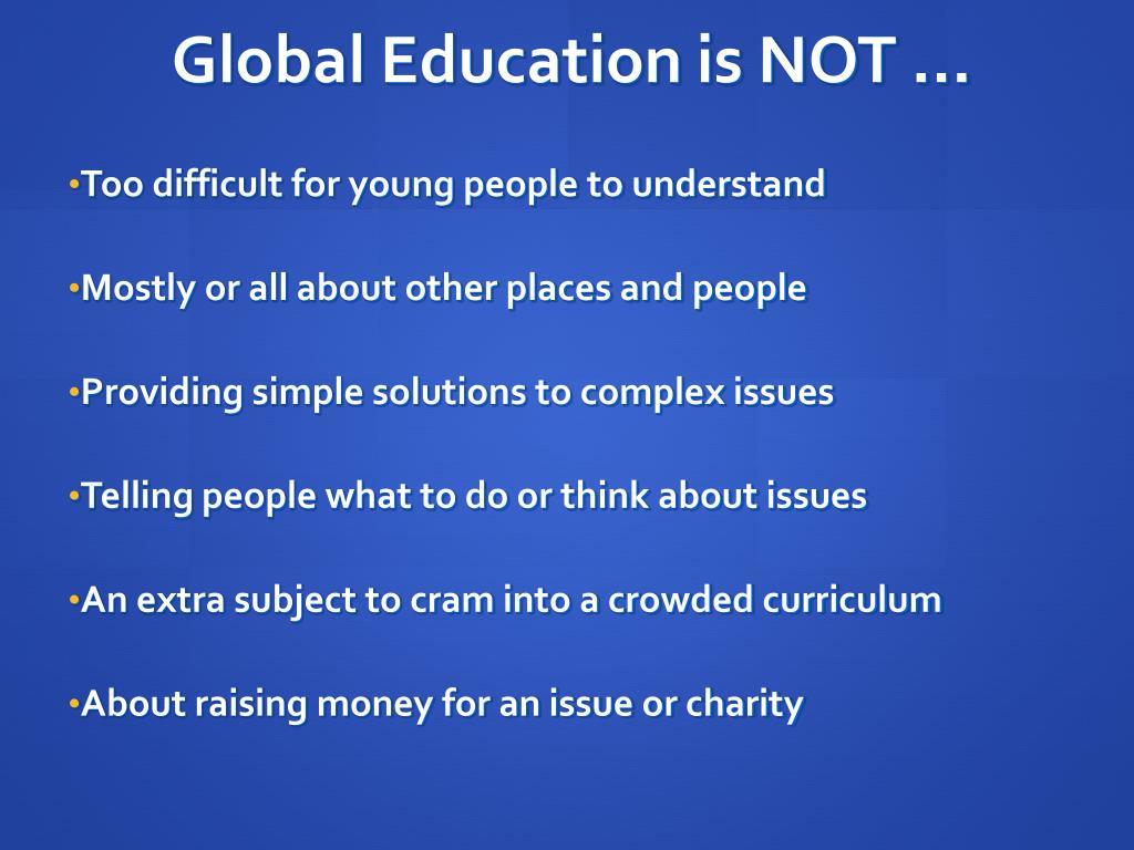 Global Education is NOT …
