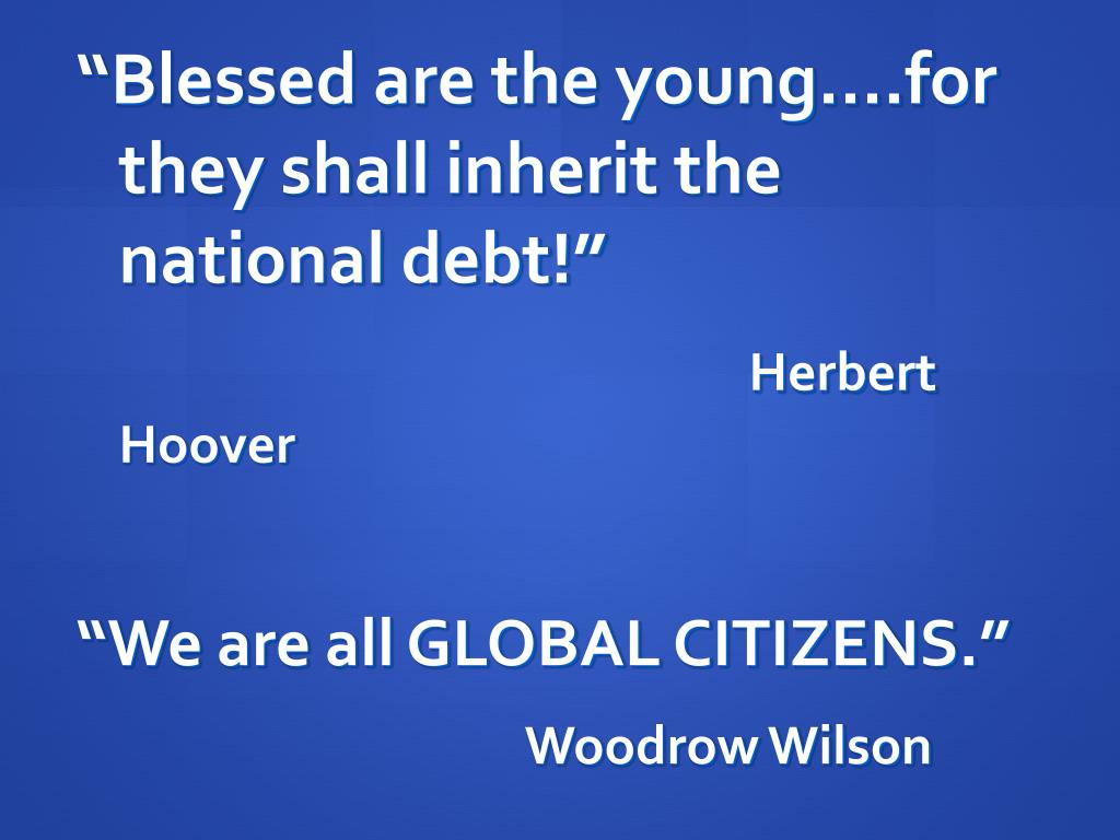 """Blessed are the young….for they shall inherit the national debt!"""
