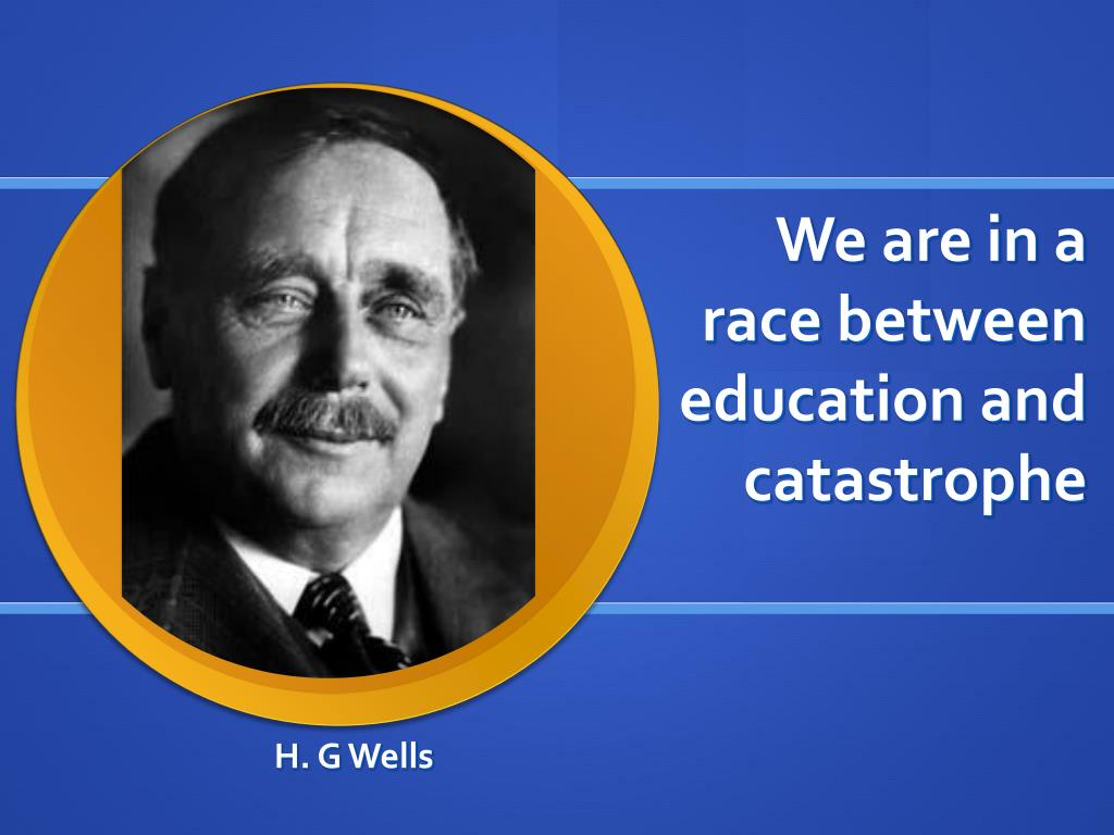 We are in a race between education and catastrophe