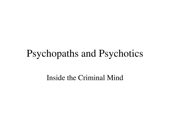 Psychopaths and psychotics l.jpg
