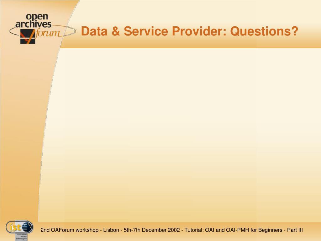 Data & Service Provider: Questions?
