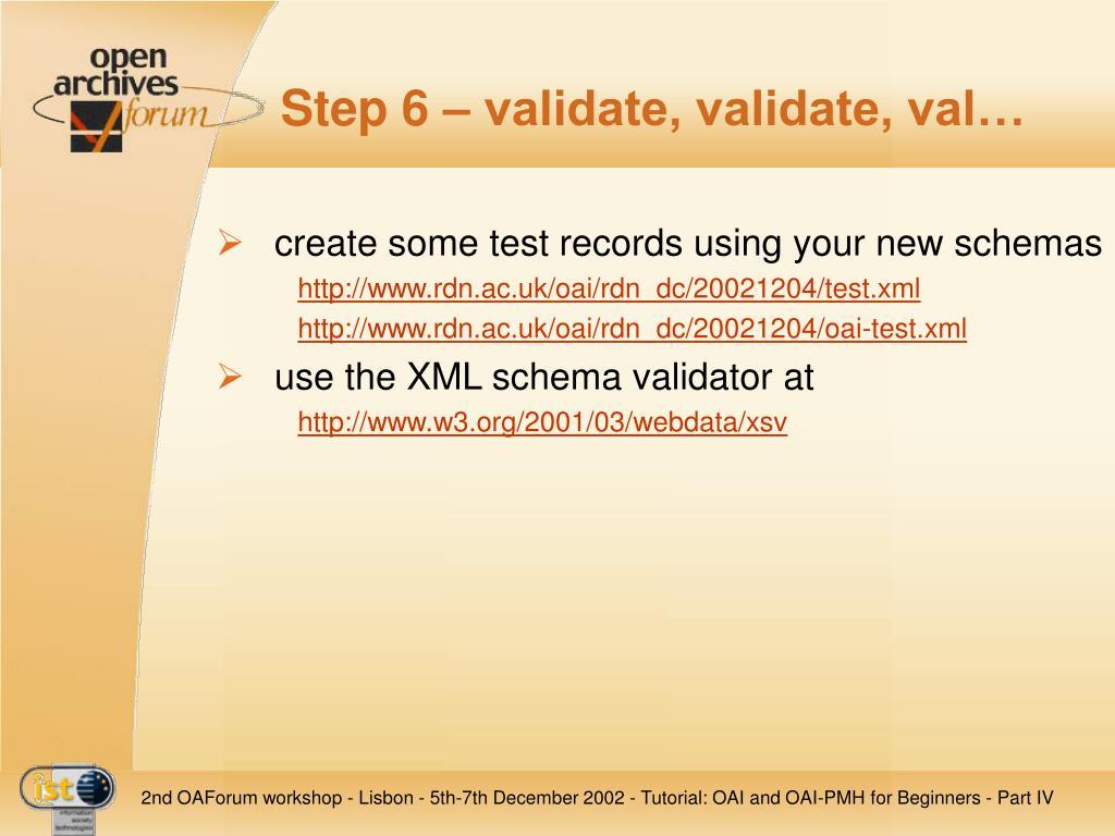 Step 6 – validate, validate, val…
