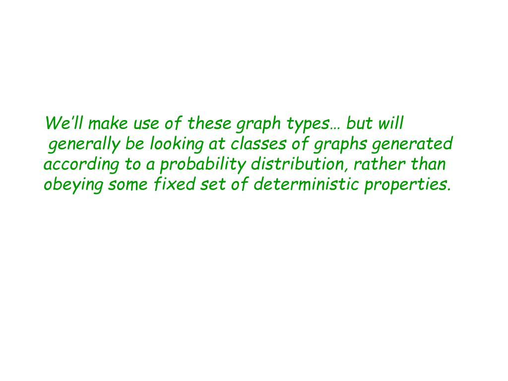 We'll make use of these graph types… but will