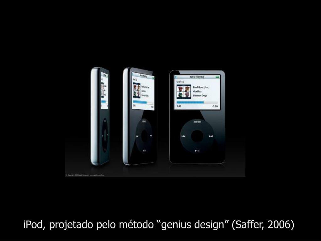 """iPod, projetado pelo método """"genius design"""" (Saffer, 2006)"""