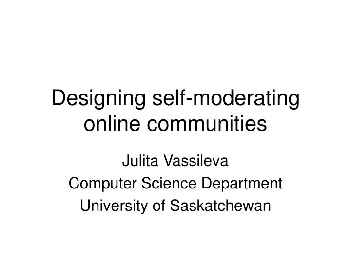Designing self moderating online communities