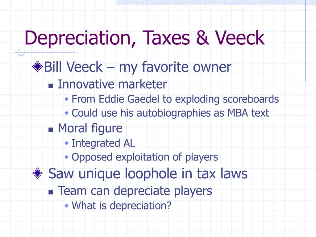 Depreciation, Taxes & Veeck