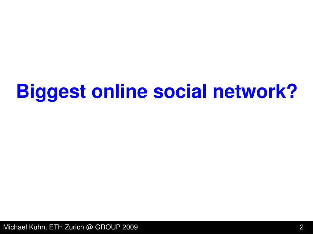 Biggest online social network?