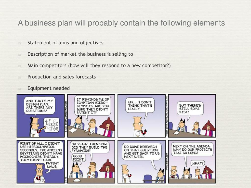 A business plan will probably contain the following elements