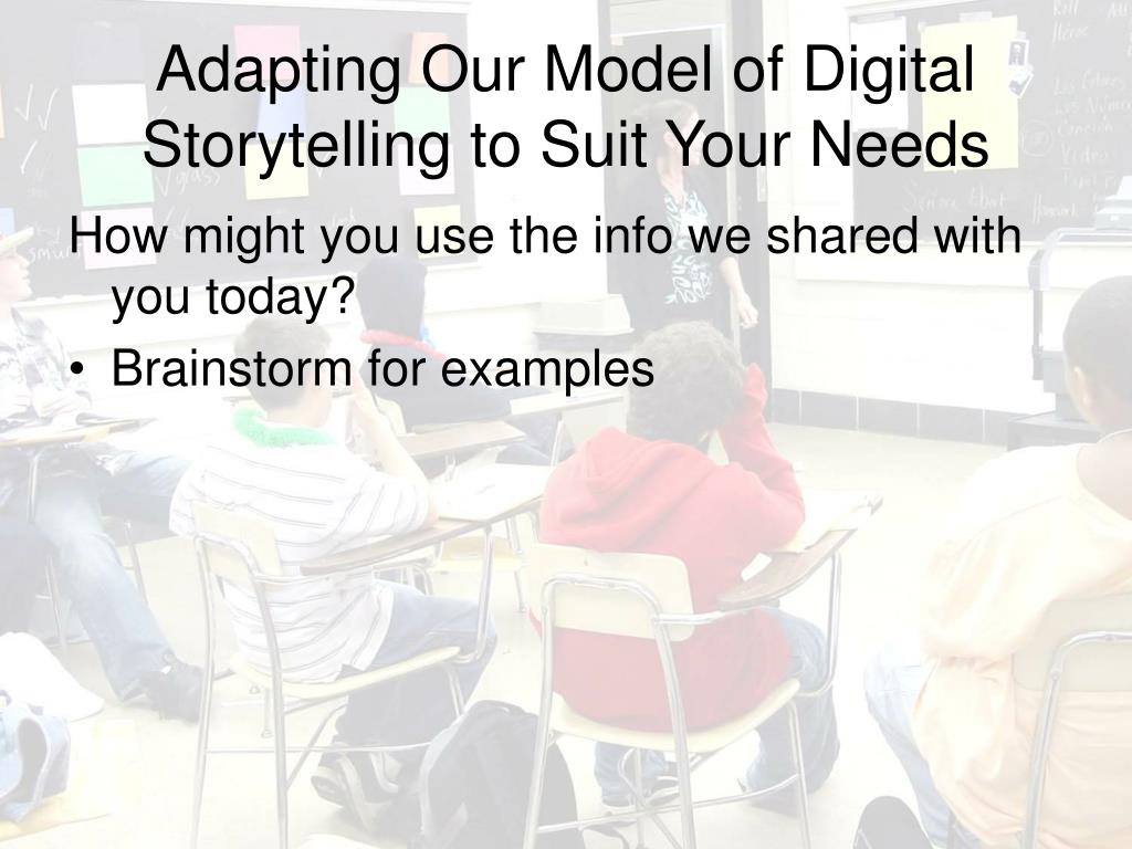 Adapting Our Model of Digital Storytelling to Suit Your Needs