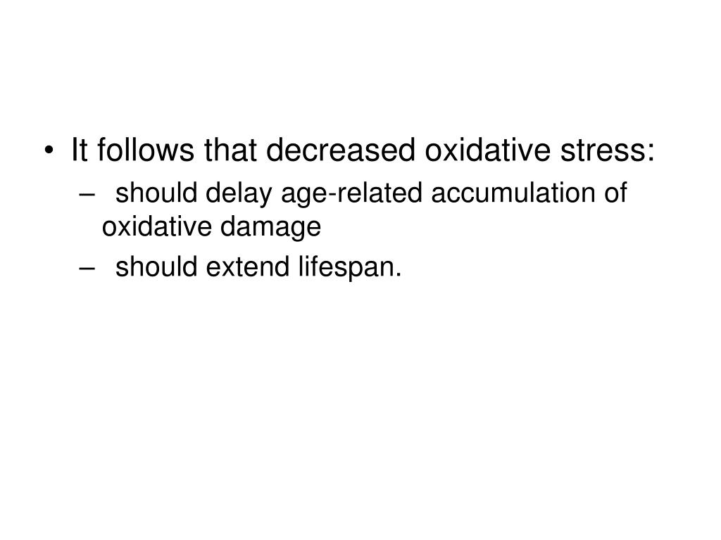It follows that decreased oxidative stress: